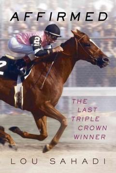 the last triple crown winner / Lou Sahadi.