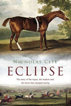 the horse that changed racing history forever / Nicholas Clee.