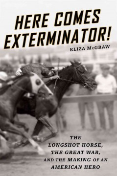 the longshot horse, the Great War, and the making of an American hero / Eliza McGraw.