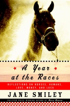reflections on horses, humans, love, money and luck / Jane Smiley.